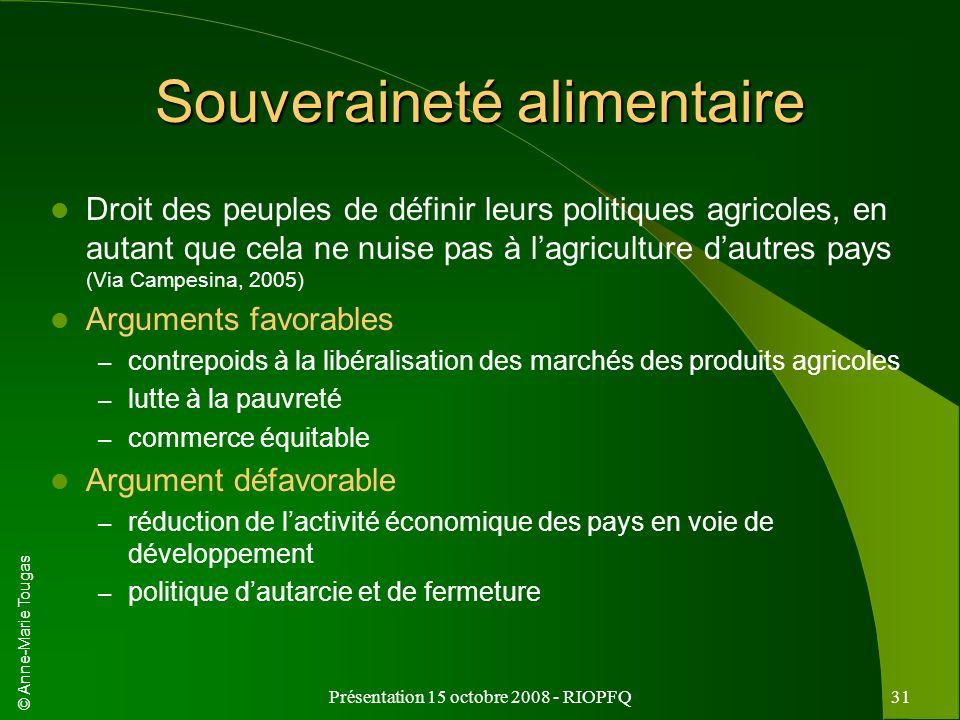 © Anne-Marie Tougas Présentation 15 octobre 2008 - RIOPFQ31 Souveraineté alimentaire Droit des peuples de définir leurs politiques agricoles, en autan