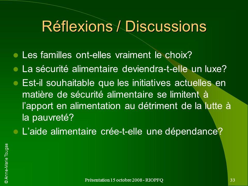 © Anne-Marie Tougas Présentation 15 octobre 2008 - RIOPFQ33 Réflexions / Discussions Les familles ont-elles vraiment le choix? La sécurité alimentaire