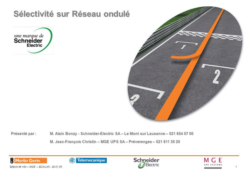 Séléctivité =S= – MGE – BZA/LAN - 26.01.051 Sélectivité sur Réseau ondulé Présenté par :M. Alain Bonzy - Schneider-Electric SA – Le Mont sur Lausanne
