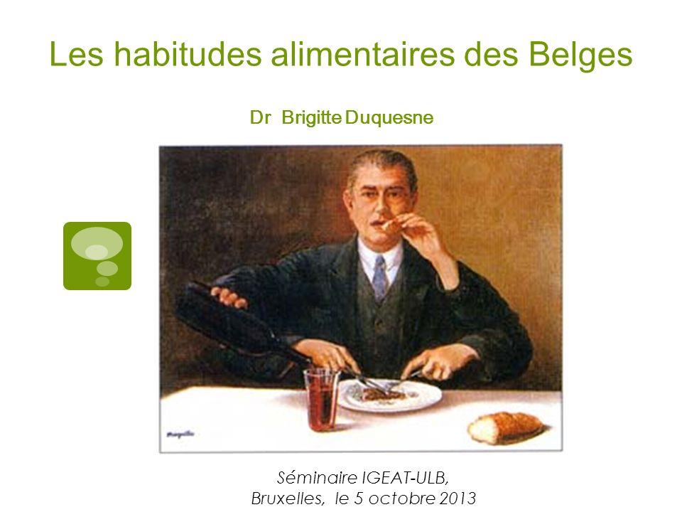 Les habitudes alimentaires des Belges Dr Brigitte Duquesne Séminaire IGEAT-ULB, Bruxelles, le 5 octobre 2013