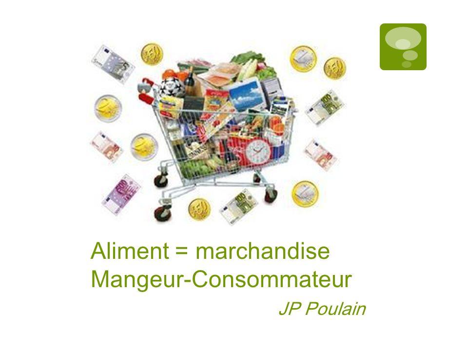 Aliment = marchandise Mangeur-Consommateur JP Poulain