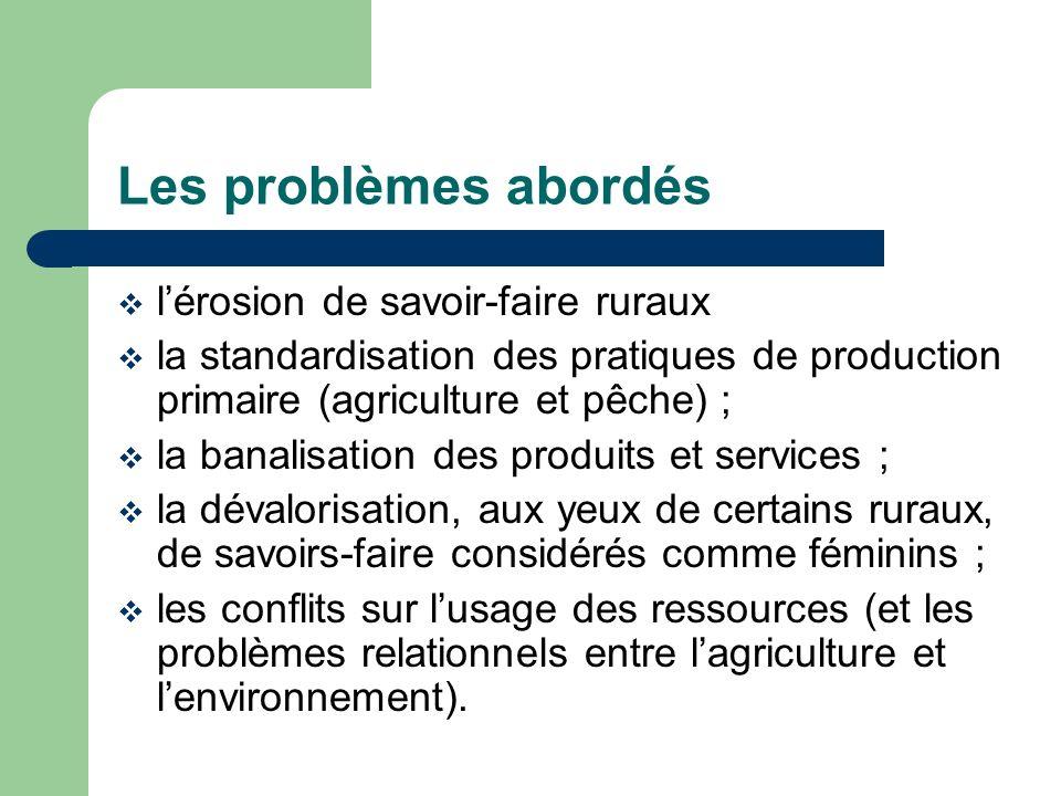 Les problèmes abordés lérosion de savoir-faire ruraux la standardisation des pratiques de production primaire (agriculture et pêche) ; la banalisation