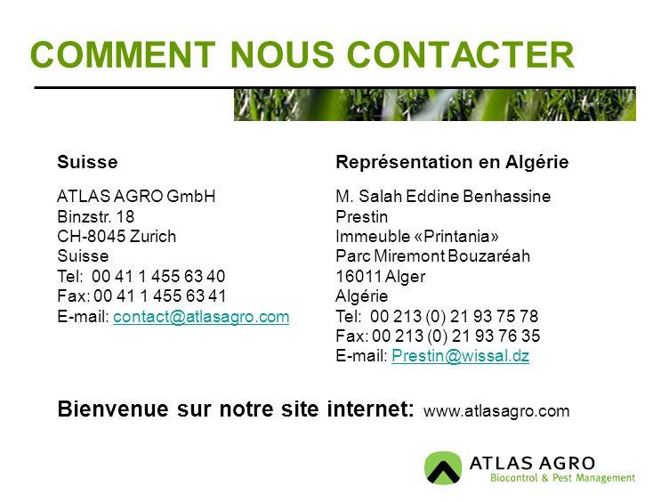 COMMENT NOUS CONTACTER Suisse ATLAS AGRO GmbH Binzstr. 18 CH-8045 Zurich Suisse Tel: 00 41 1 455 63 40 Fax: 00 41 1 455 63 41 E-mail: contact@atlasagr