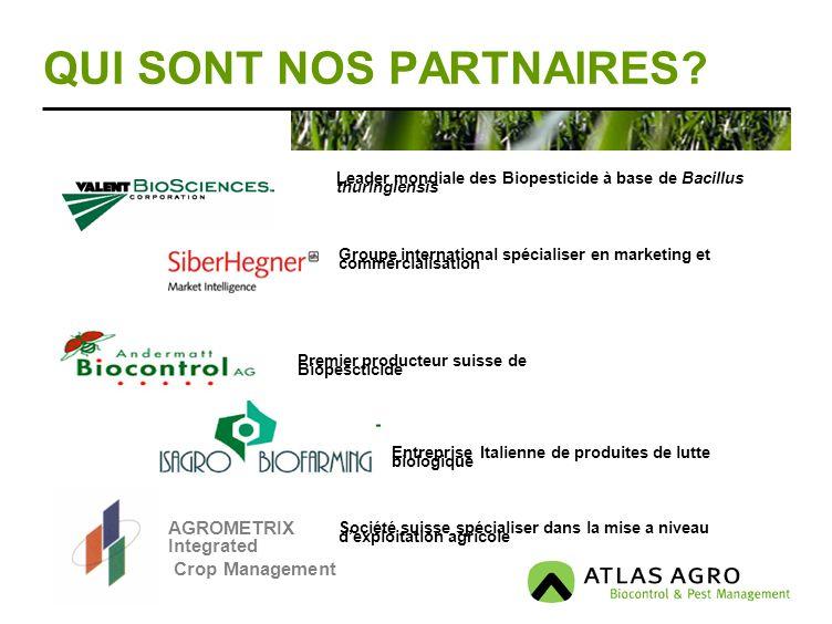 QUI SONT NOS PARTNAIRES? AGROMETRIX Integrated Crop Management Leader mondiale des Biopesticide à base de Bacillus thuringiensis Groupe international