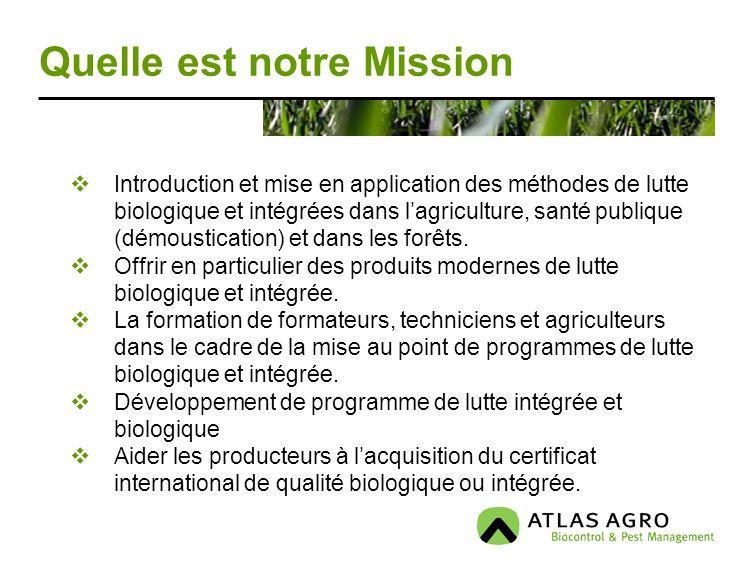 Quelle est notre Mission Introduction et mise en application des méthodes de lutte biologique et intégrées dans lagriculture, santé publique (démousti