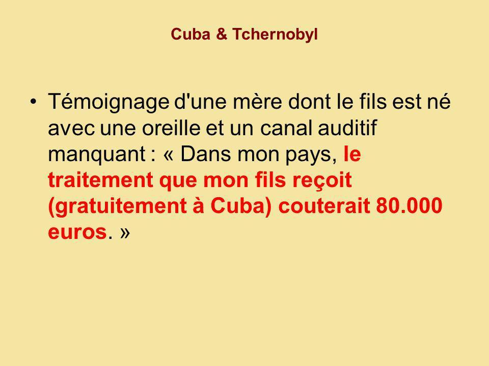 Cuba & Tchernobyl Témoignage d une mère dont le fils est né avec une oreille et un canal auditif manquant : « Dans mon pays, le traitement que mon fils reçoit (gratuitement à Cuba) couterait 80.000 euros.