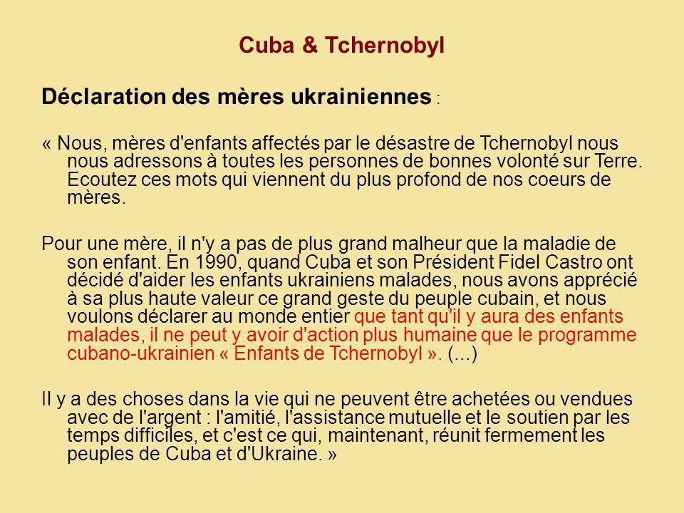 Cuba & Tchernobyl Déclaration des mères ukrainiennes : « Nous, mères d enfants affectés par le désastre de Tchernobyl nous nous adressons à toutes les personnes de bonnes volonté sur Terre.