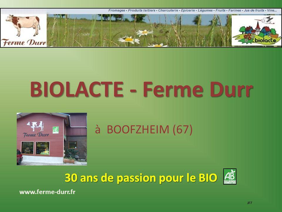 BIOLACTE - Ferme Durr à BOOFZHEIM (67) 30 ans de passion pour le BIO JFT www.ferme-durr.fr