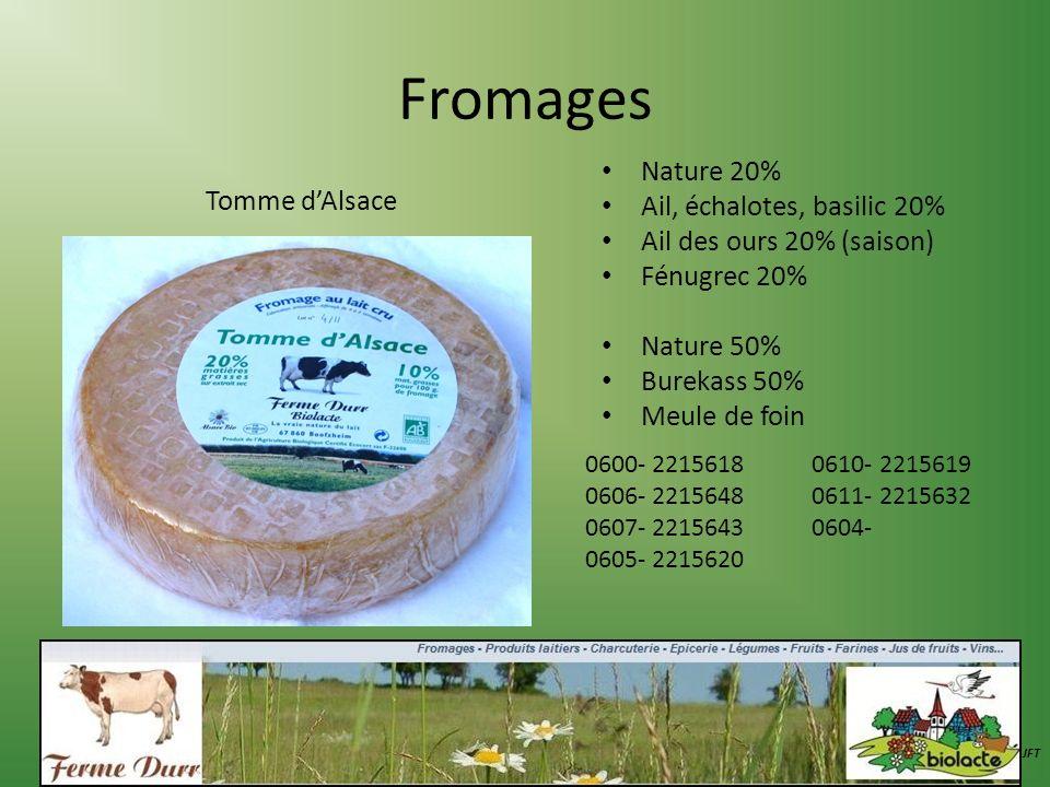 Fromages Tomme dAlsace Nature 20% Ail, échalotes, basilic 20% Ail des ours 20% (saison) Fénugrec 20% Nature 50% Burekass 50% Meule de foin JFT 0600- 2