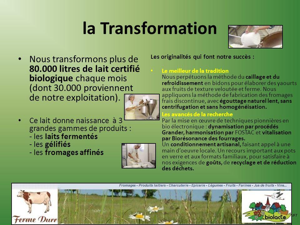 la Transformation Nous transformons plus de 80.000 litres de lait certifié biologique chaque mois (dont 30.000 proviennent de notre exploitation). Ce