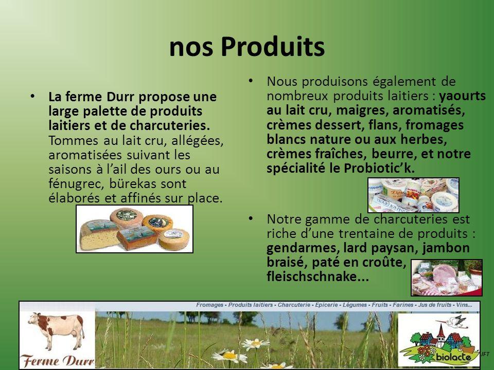 nos Produits La ferme Durr propose une large palette de produits laitiers et de charcuteries. Tommes au lait cru, allégées, aromatisées suivant les sa