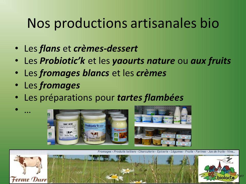 Nos productions artisanales bio Les flans et crèmes-dessert Les Probiotick et les yaourts nature ou aux fruits Les fromages blancs et les crèmes Les f