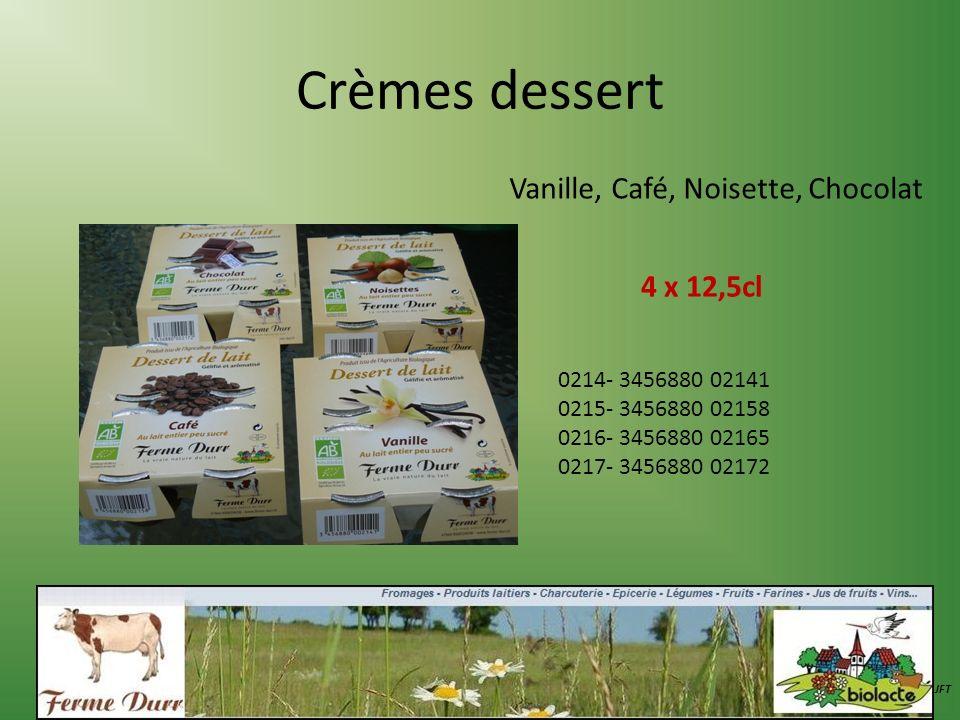 Crèmes dessert Vanille, Café, Noisette, Chocolat JFT 4 x 12,5cl 0214- 3456880 02141 0215- 3456880 02158 0216- 3456880 02165 0217- 3456880 02172