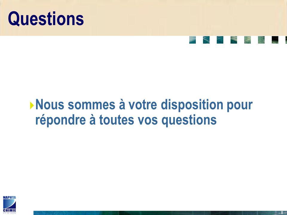 - 8 - Questions Nous sommes à votre disposition pour répondre à toutes vos questions