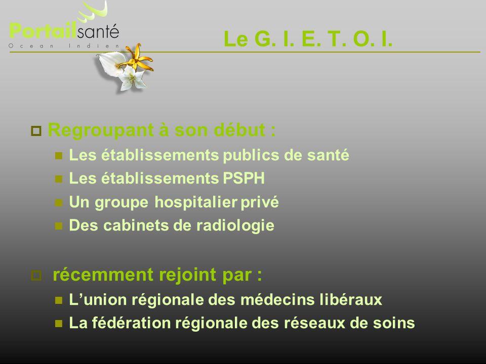 Le G. I. E. T. O. I. Regroupant à son début : Les établissements publics de santé Les établissements PSPH Un groupe hospitalier privé Des cabinets de