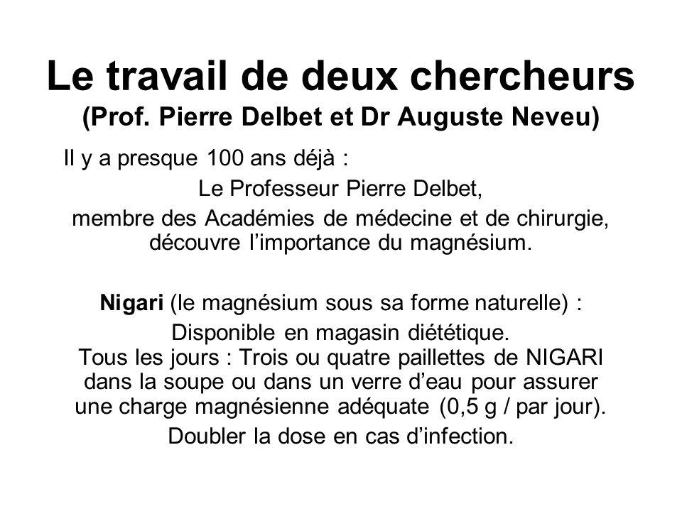 Le travail de deux chercheurs (Prof. Pierre Delbet et Dr Auguste Neveu) Il y a presque 100 ans déjà : Le Professeur Pierre Delbet, membre des Académie