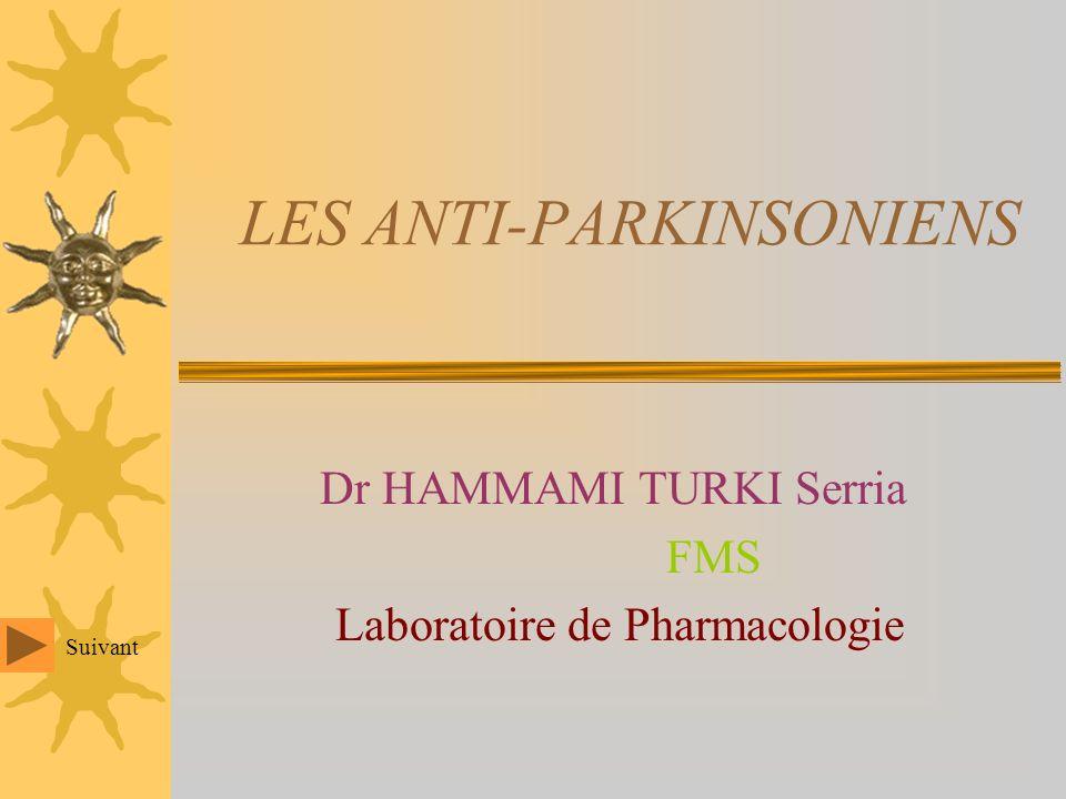 LES ANTI-PARKINSONIENS Dr HAMMAMI TURKI Serria FMS Laboratoire de Pharmacologie Suivant