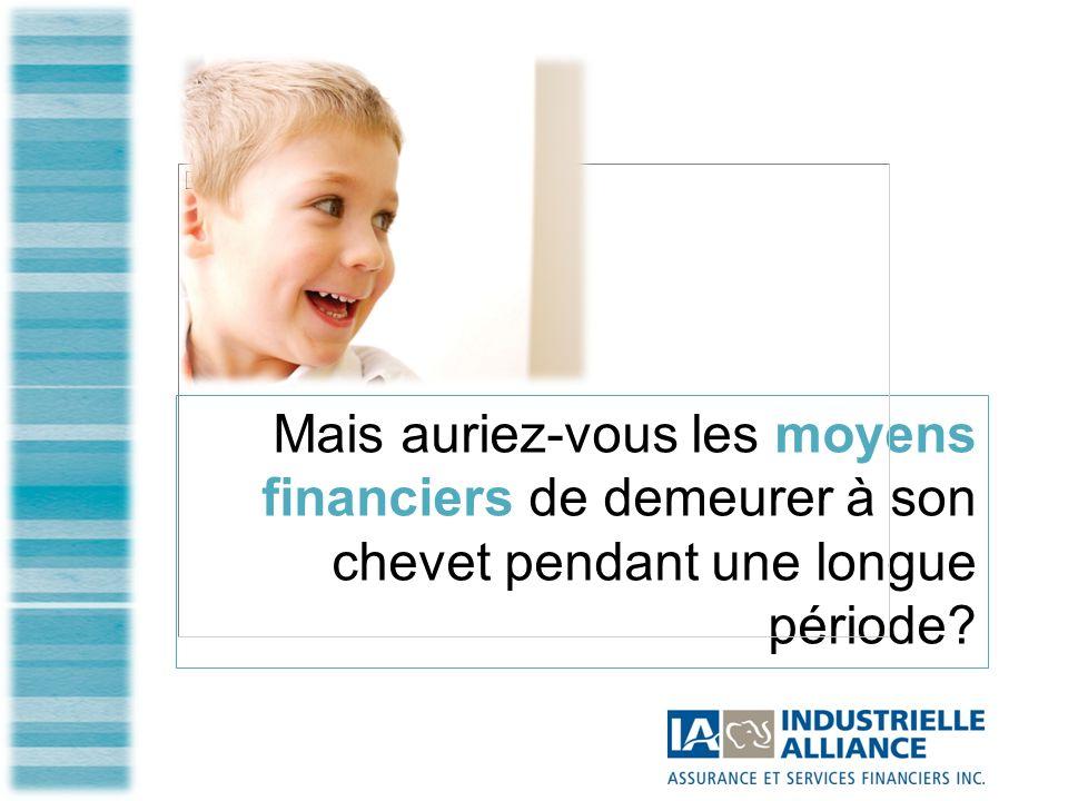 Mais auriez-vous les moyens financiers de demeurer à son chevet pendant une longue période?