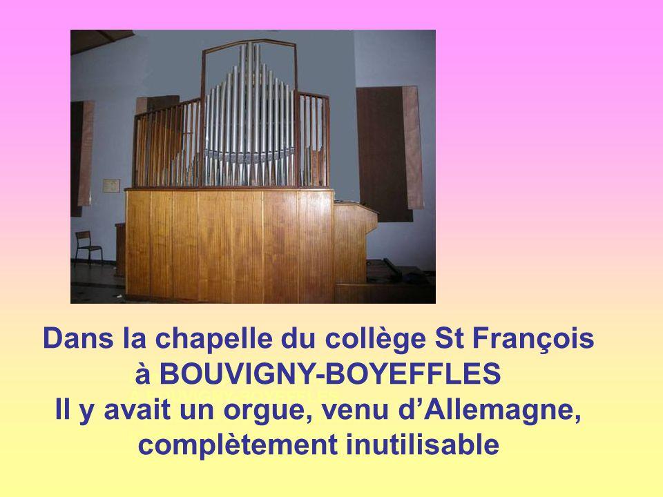 Dans la chapelle du collège St François À BOUVIGNY-BOYEFFLES Il y avait un orgue complètement inutilisable Dans la chapelle du collège St François à BOUVIGNY-BOYEFFLES Il y avait un orgue, venu dAllemagne, complètement inutilisable