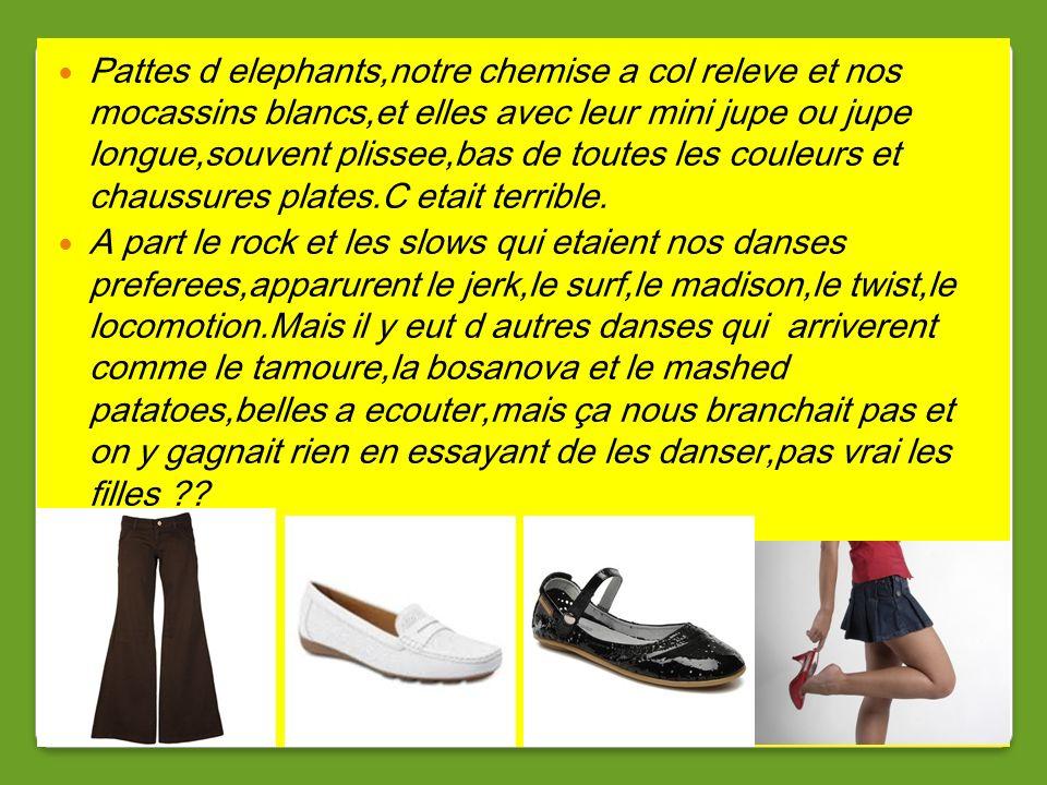 Pattes d elephants,notre chemise a col releve et nos mocassins blancs,et elles avec leur mini jupe ou jupe longue,souvent plissee,bas de toutes les couleurs et chaussures plates.C etait terrible.