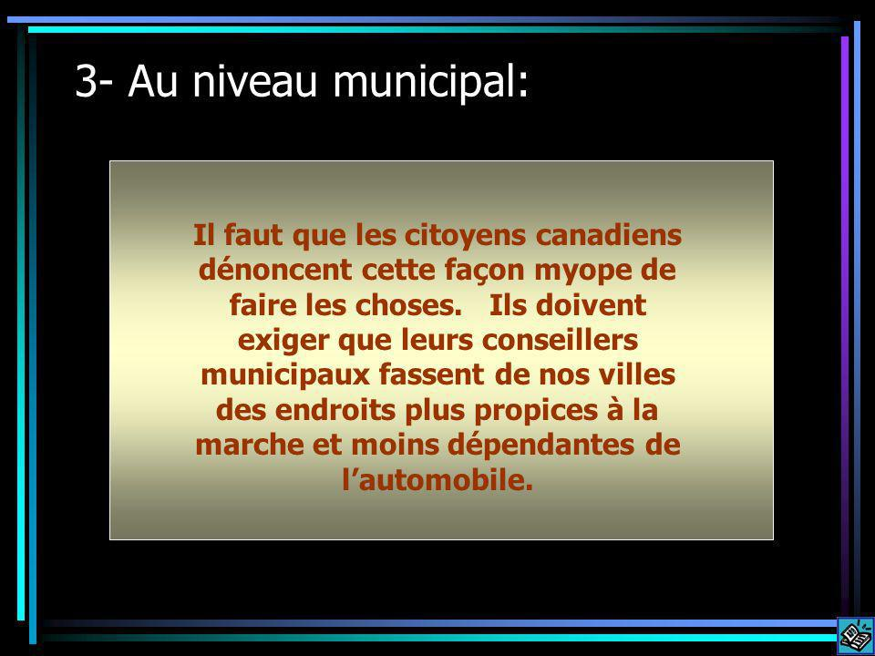3- Au niveau municipal: Il faut que les citoyens canadiens dénoncent cette façon myope de faire les choses.