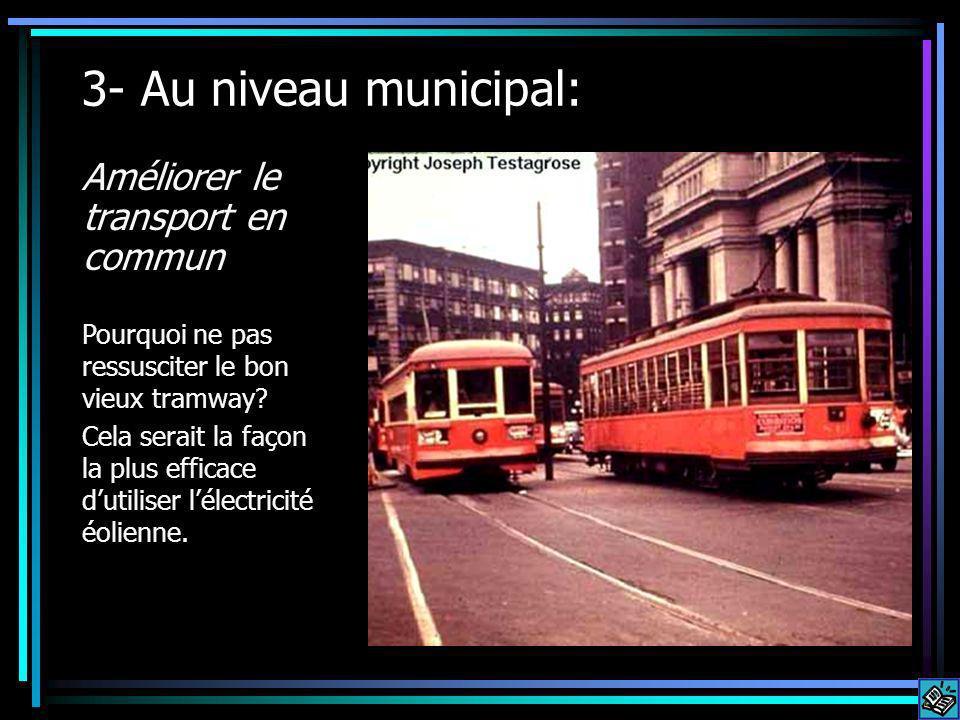 3- Au niveau municipal: Améliorer le transport en commun Pourquoi ne pas ressusciter le bon vieux tramway.