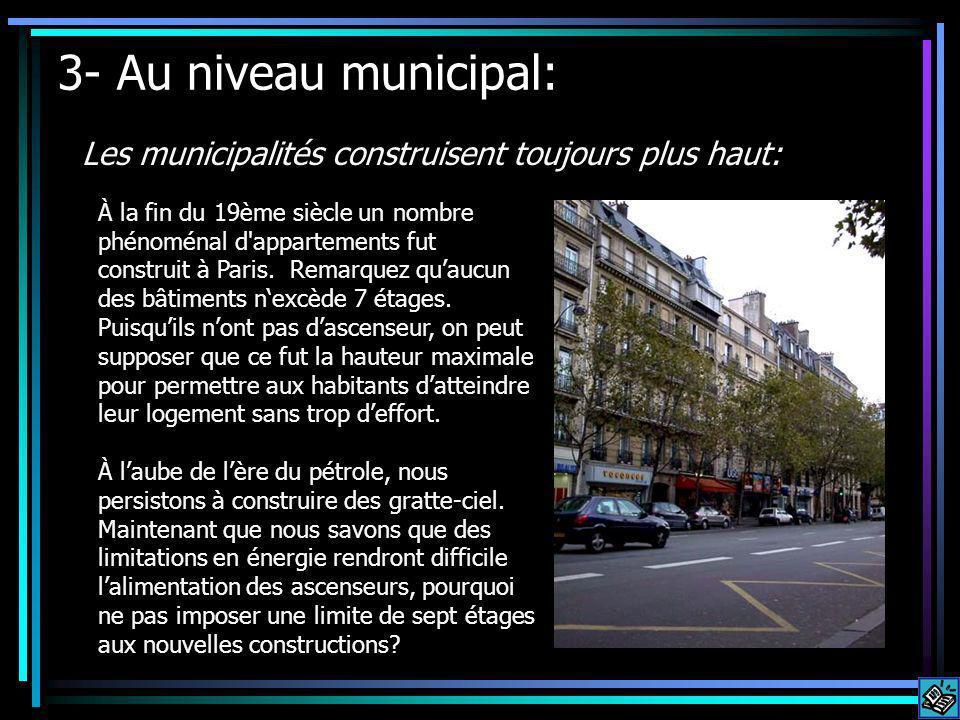 3- Au niveau municipal: Les municipalités construisent toujours plus haut: À la fin du 19ème siècle un nombre phénoménal d appartements fut construit à Paris.