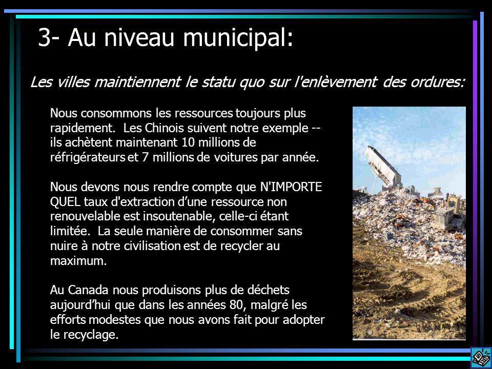 3- Au niveau municipal: Les villes maintiennent le statu quo sur l enlèvement des ordures: Nous consommons les ressources toujours plus rapidement.