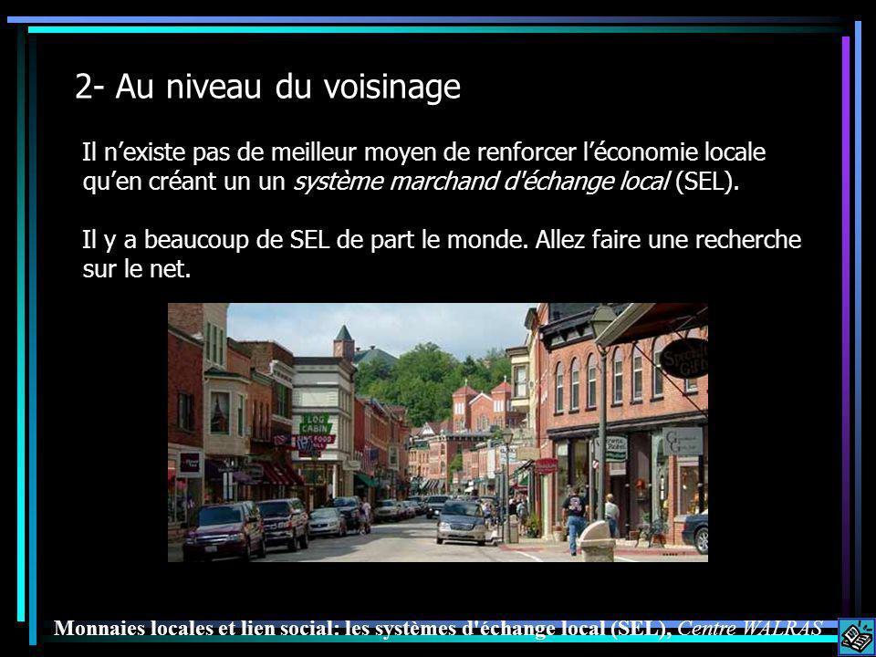 2- Au niveau du voisinage Il nexiste pas de meilleur moyen de renforcer léconomie locale quen créant un un système marchand d échange local (SEL).