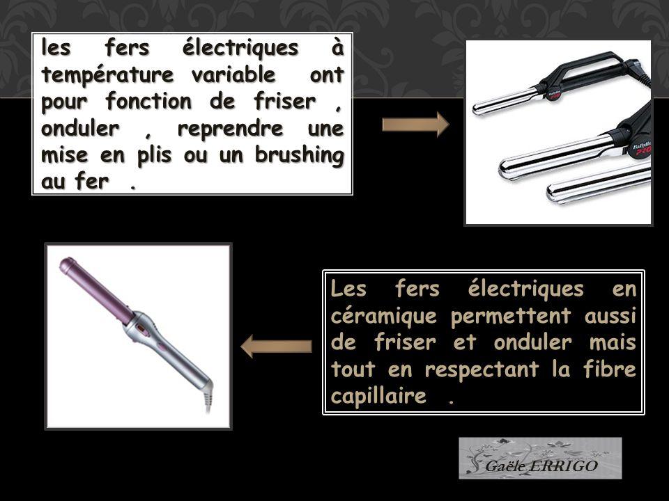 les fers électriques à température variable ont pour fonction de friser, onduler, reprendre une mise en plis ou un brushing au fer. Les fers électriqu