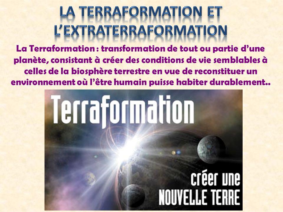 La Terraformation : transformation de tout ou partie dune planète, consistant à créer des conditions de vie semblables à celles de la biosphère terres