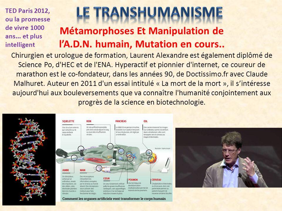Métamorphoses Et Manipulation de lA.D.N. humain, Mutation en cours.. Chirurgien et urologue de formation, Laurent Alexandre est également diplômé de S