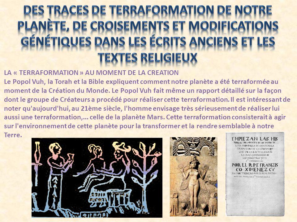 LA « TERRAFORMATION » AU MOMENT DE LA CREATION Le Popol Vuh, la Torah et la Bible expliquent comment notre planète a été terraformée au moment de la C