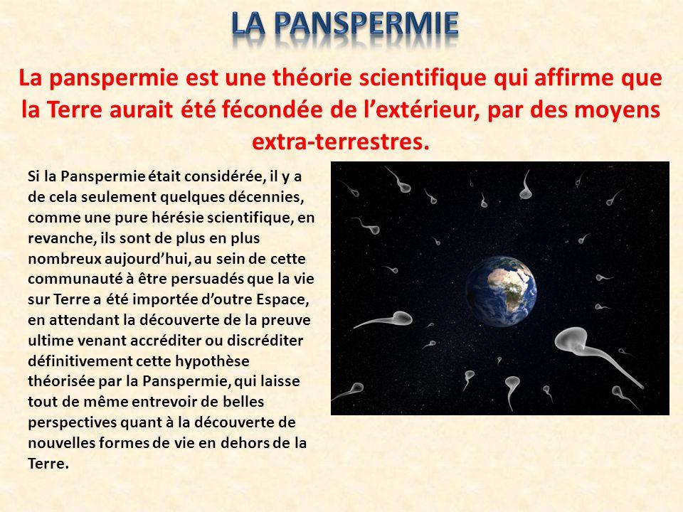 La panspermie est une théorie scientifique qui affirme que la Terre aurait été fécondée de lextérieur, par des moyens extra-terrestres. Si la Pansperm