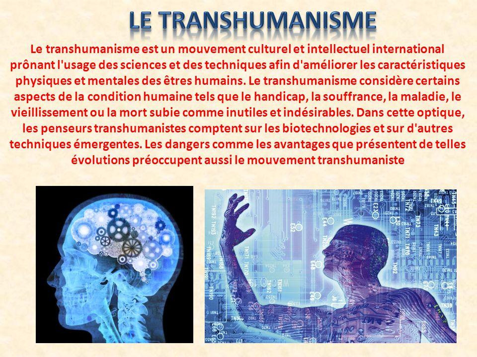 Le transhumanisme est un mouvement culturel et intellectuel international prônant l'usage des sciences et des techniques afin d'améliorer les caractér