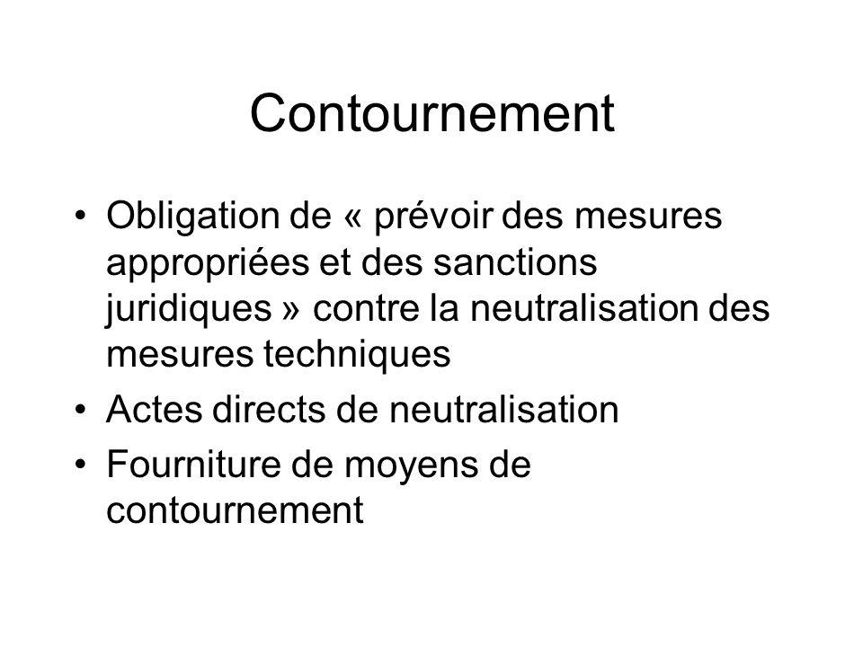 Contournement Obligation de « prévoir des mesures appropriées et des sanctions juridiques » contre la neutralisation des mesures techniques Actes directs de neutralisation Fourniture de moyens de contournement