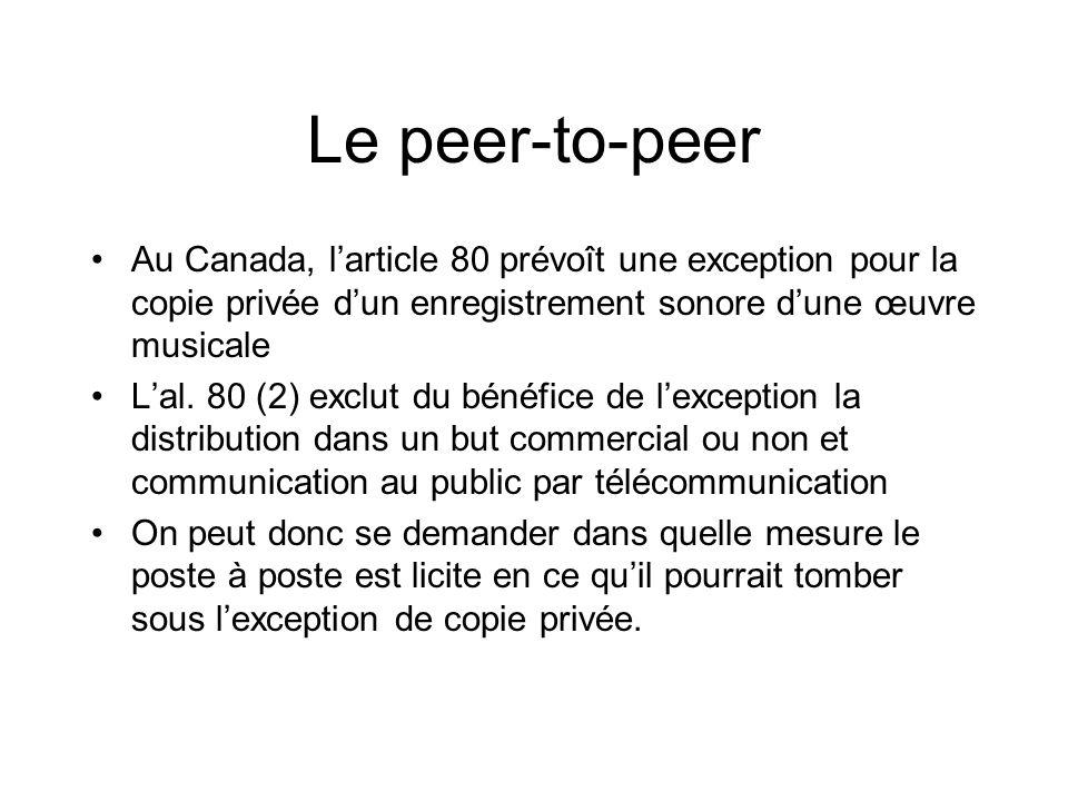 Le peer-to-peer Au Canada, larticle 80 prévoît une exception pour la copie privée dun enregistrement sonore dune œuvre musicale Lal.