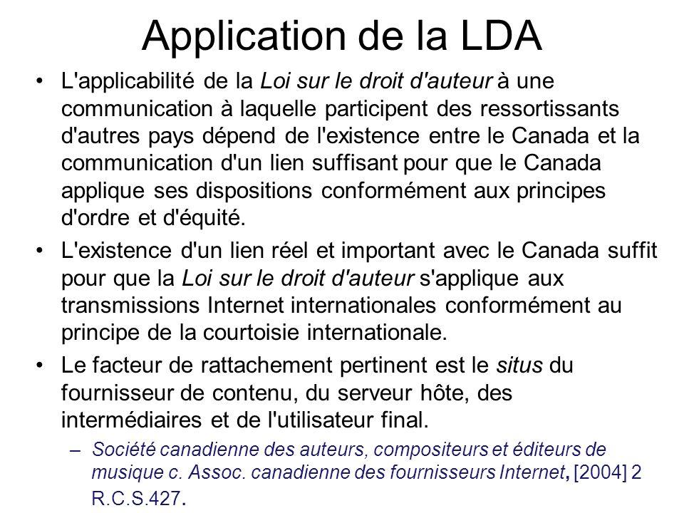 Application de la LDA L applicabilité de la Loi sur le droit d auteur à une communication à laquelle participent des ressortissants d autres pays dépend de l existence entre le Canada et la communication d un lien suffisant pour que le Canada applique ses dispositions conformément aux principes d ordre et d équité.