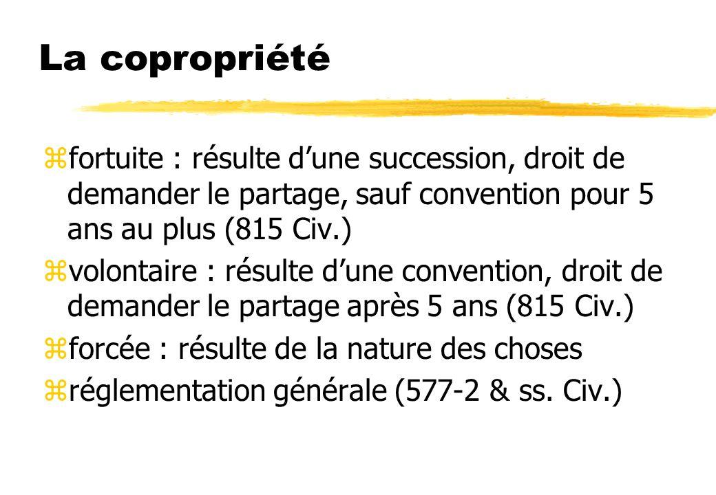 La copropriété zfortuite : résulte dune succession, droit de demander le partage, sauf convention pour 5 ans au plus (815 Civ.) zvolontaire : résulte