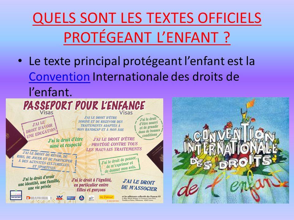 QUELS SONT LES TEXTES OFFICIELS PROTÉGEANT LENFANT ? Le texte principal protégeant lenfant est la Convention Internationale des droits de lenfant. Con
