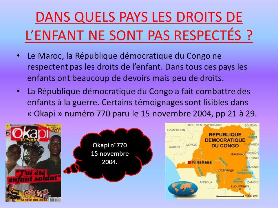 DANS QUELS PAYS LES DROITS DE LENFANT NE SONT PAS RESPECTÉS ? Le Maroc, la République démocratique du Congo ne respectent pas les droits de lenfant. D