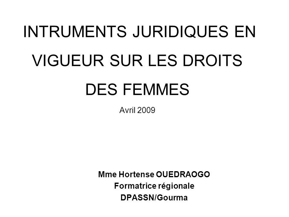INTRUMENTS JURIDIQUES EN VIGUEUR SUR LES DROITS DES FEMMES Avril 2009 Mme Hortense OUEDRAOGO Formatrice régionale DPASSN/Gourma
