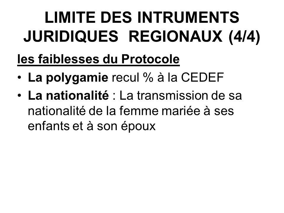 LIMITE DES INTRUMENTS JURIDIQUES REGIONAUX (4/4) les faiblesses du Protocole La polygamie recul % à la CEDEF La nationalité : La transmission de sa na