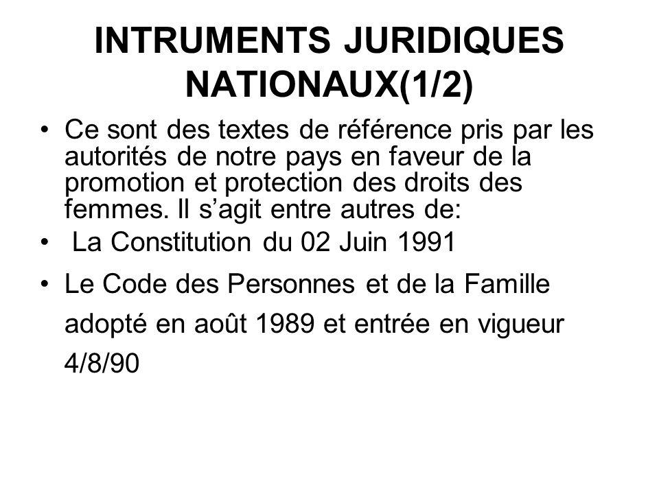 INTRUMENTS JURIDIQUES NATIONAUX(1/2) Ce sont des textes de référence pris par les autorités de notre pays en faveur de la promotion et protection des droits des femmes.