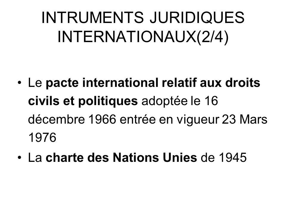 INTRUMENTS JURIDIQUES INTERNATIONAUX(2/4) Le pacte international relatif aux droits civils et politiques adoptée le 16 décembre 1966 entrée en vigueur 23 Mars 1976 La charte des Nations Unies de 1945