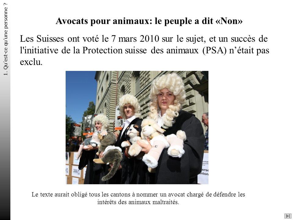 Avocats pour animaux: le peuple a dit «Non» Les Suisses ont voté le 7 mars 2010 sur le sujet, et un succès de l'initiative de la Protection suisse des