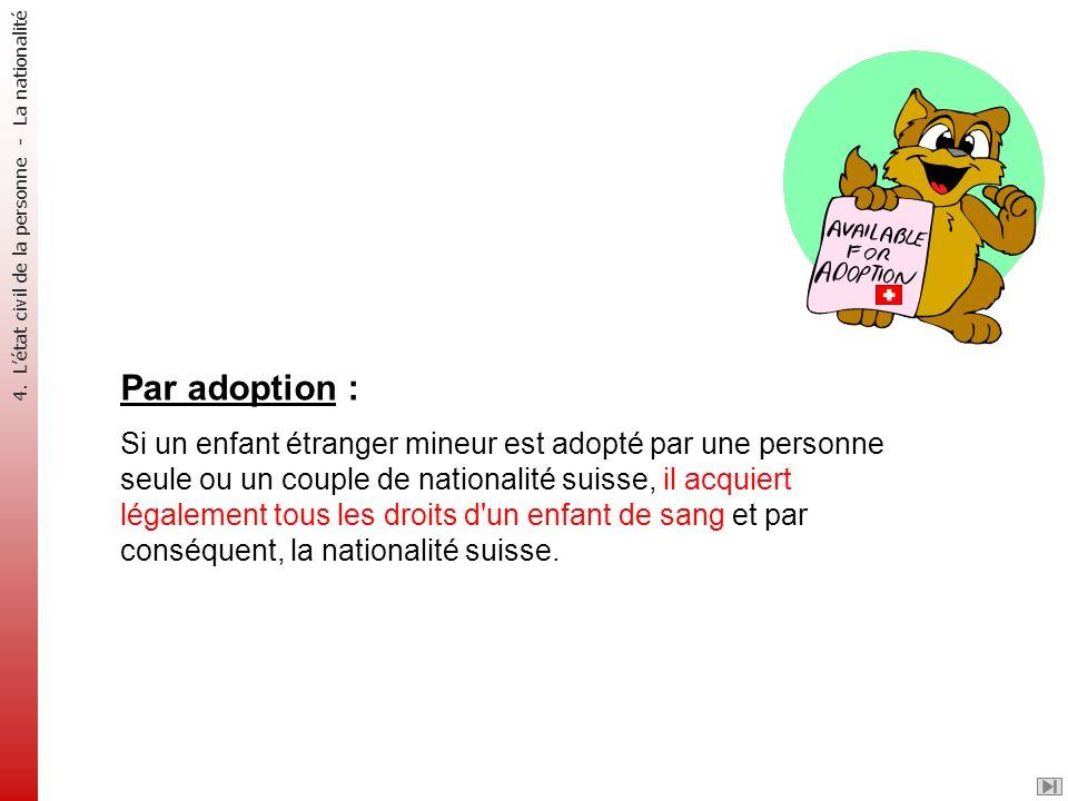Par adoption : Si un enfant étranger mineur est adopté par une personne seule ou un couple de nationalité suisse, il acquiert légalement tous les droi