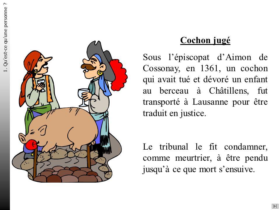 Cochon jugé Sous lépiscopat dAimon de Cossonay, en 1361, un cochon qui avait tué et dévoré un enfant au berceau à Châtillens, fut transporté à Lausann