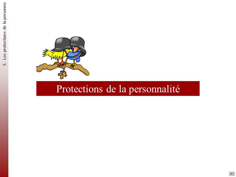 Protections de la personnalité 5. Les protections de la personne