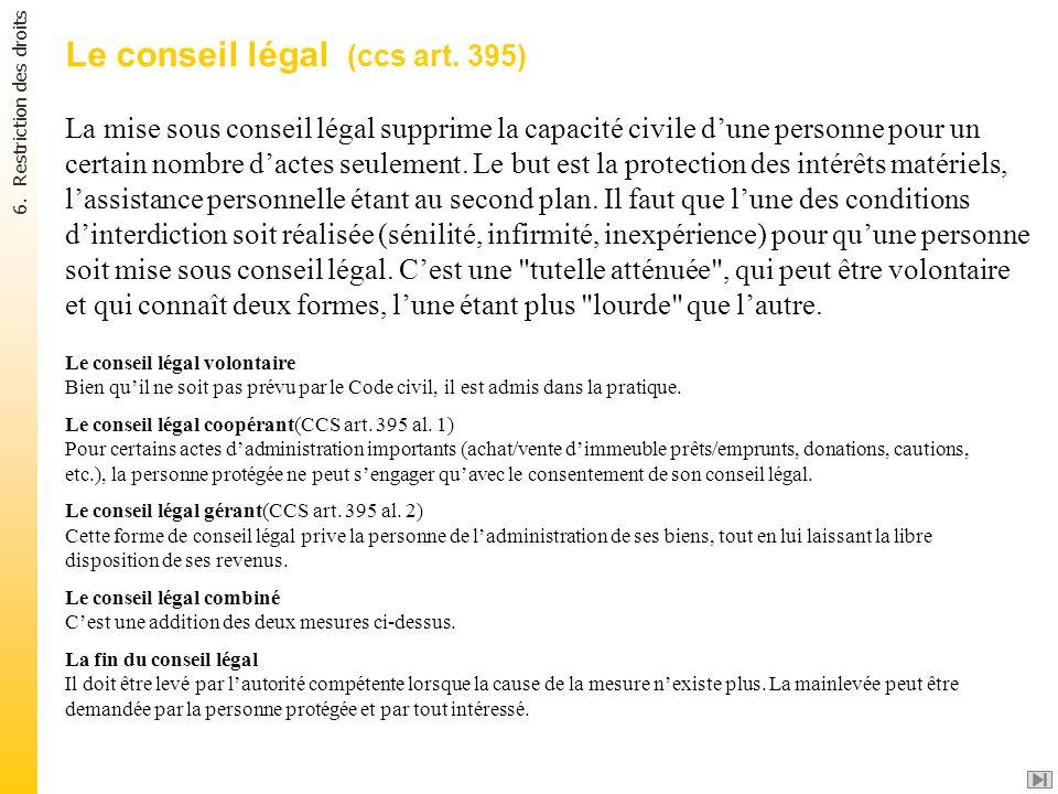 Le conseil légal (ccs art. 395) La mise sous conseil légal supprime la capacité civile dune personne pour un certain nombre dactes seulement. Le but e
